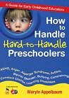 How to Handle Hard-to-Handle Preschoolers: A Guide for Early Childhood Educators by Maryln S. Appelbaum (Paperback, 2009)