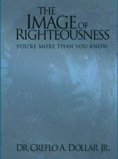 The Image of Righteousness: You're More Than You Know by Dollar, Creflo A., Jr.