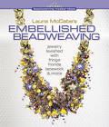Laura McCabe's Embellished Beadweaving: Jewelry Lavished with Fringe, Fronds, Lacework and More by Laura McCabe (Hardback, 2010)