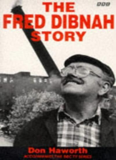 The Fred Dibnah Story By Fred Dibnah,Don Haworth. 9780563387657