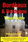 Bordeaux & Dordogne Travel Guide - Attractions, Eating, Drinking, Shopping & Places to Stay by Brendan Kavanagh (Paperback / softback, 2014)