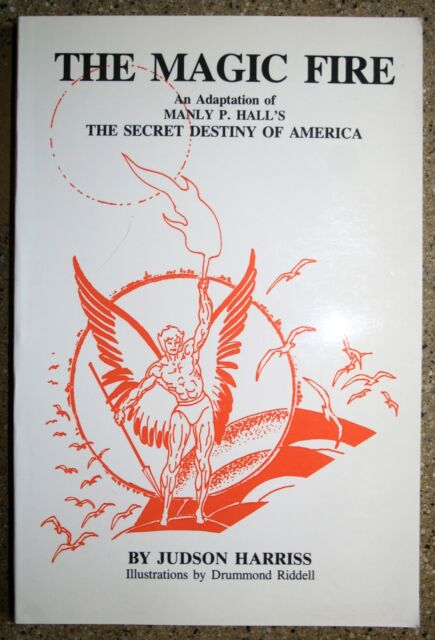MAGIC FIRE An Adaptation of Manly P. Hall's The Secret Destiny of America Book