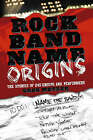 Rock Band Name Origins: The Stories of 240 Groups by Greg Metzer (Paperback, 2008)