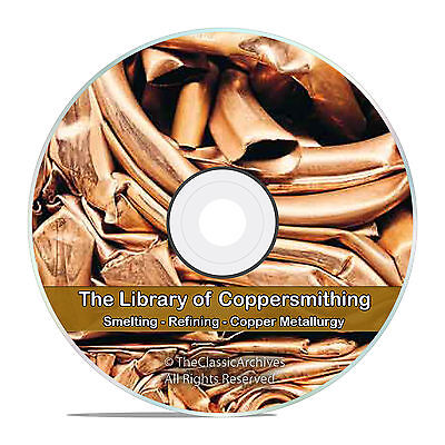 Copper Work Smelting Refining Coppersmithing Metallurgy Educational Books CD V70