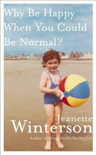 Why Be Happy When You Could Be Normal?,Jeanette Winterson