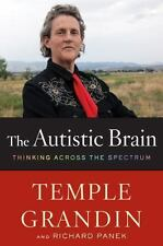 The Autistic Brain : Thinking Across the Spectrum by Temple Grandin and Richard Panek (2013, Hardcover)