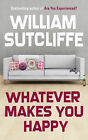 Whatever Makes You Happy by William Sutcliffe (Paperback, 2008)