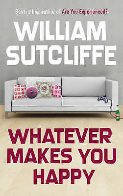 1 of 1 - Whatever Makes You Happy by William Sutcliffe (Paperback, 2008)