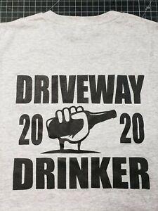 Driveway Drinker Men's Woman's Beer T-Shirt Social Distancing 2020 Pandemic noBS