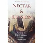 Nectar and Illusion: Nature in Byzantine Art and Literature by Henry Maguire (Hardback, 2012)