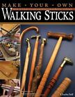 Make Your Own Walking Sticks : How to Craft Canes and Staffs from Rustic to Fancy by Charles R. Self (2007, Paperback)
