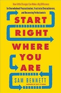 Start Right Where You Are : How Little Changes Can Make a Big Difference for ...