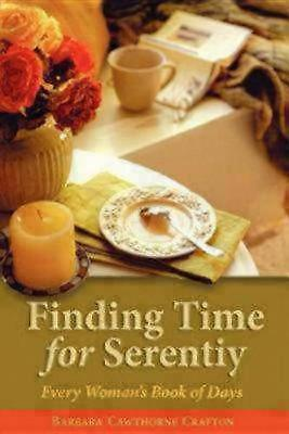 Crafton, Barbara Cawthorne : Finding Time for Serenity: Every Womans Great Value