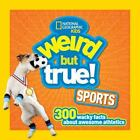 Weird but True: Sports : 300 Wacky Facts about Awesome Athletics by National Geographic Kids Staff (2016, Paperback)