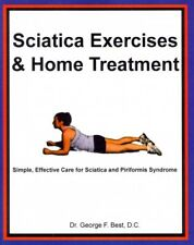 Sciatica Exercises and Home Treatment : Simple, Effective Care for Sciatica and Piriformis Syndrome (2013, Paperback)