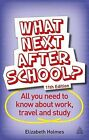 What Next After School?: All You Need to Know About Work, Travel and Study by Elizabeth Holmes (Paperback, 2014)