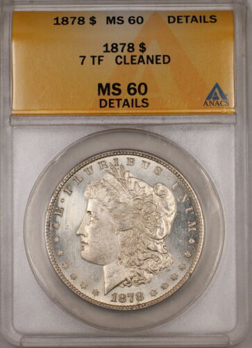1878 7 TF Morgan Silver Dollar ANACS MS60 Details Cleaned Better Coin PL 6A