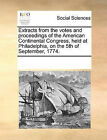 Extracts from the Votes and Proceedings of the American Continental Congress, Held at Philadelphia on the 5th of September 1774. by Multiple Contributors (Paperback / softback, 2010)