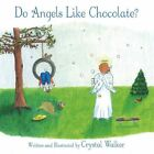 Do Angels Like Chocolate? 9781452048246 by Crystal Walker Paperback