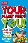 Your Planet Needs You!: A Kid's Guide to Going Green by Dave Reay (Paperback, 2009)