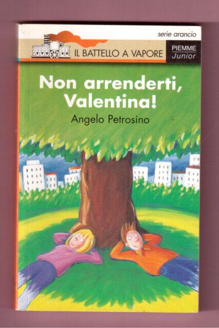 NON ARRENDERTI, VALENTINA !-ANGELO PETROSINO - BATTELLO A VAPORE PIEMME -1996