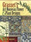 Grasset's Art Nouveau Flower and Plant Designs by Eugene Grasset (Paperback, 2008)