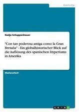 'Con tan poderosa amiga como la Gran Breta�a' - Ein globalhistorischer Blick...