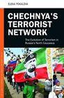 Chechnya's Terrorist Network: The Evolution of Terrorism in Russia's North Caucasus by Elena Pokalova (Hardback, 2015)