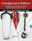 Leveraging Lean in Healthcare: Transforming Your Enterprise into a High Quality Patient Care Delivery System by Joyce Kerpchar, George Mayzell, Charles Protzman (Paperback, 2010)