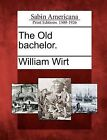 The Old Bachelor. by William Wirt (Paperback / softback, 2012)