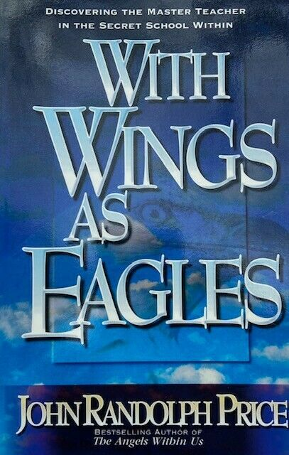 WITH WINGS AS EAGLES: DISCOVERING MASTER TEACHER IN SECRET By John Randolph