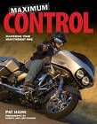 Maximum Control: Mastering Your Heavy Weight Bike by Pat Hahn (Paperback, 2009)