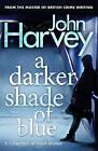 A Darker Shade of Blue by John Harvey (Paperback, 2010)