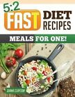 5: 2 Fast Diet Recipe Book: Meals for One!: Amazing Single Serving 5:2 Fast Diet Recipes to Lose More Weight with Intermi by Diana Clayton (Paperback / softback, 2014)