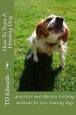 How to Train a Hunting Dog by T. d. Edwards (2012, Paperback, Large Type)