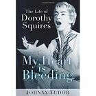 My Heart is Bleeding: The Life of Dorothy Squires by Johnny Tudor (Paperback, 2017)