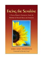 Facing The Sunshine Emergence From Shadows Of Sexual Abuse Anorexia S J Thornton
