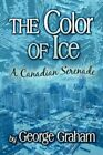 The Color of Ice 9781605630892 by George Graham Paperback