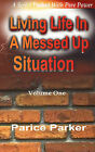 Living Life in a Messed Up Situation Volume 1 by Parice Parker (Paperback / softback, 2009)