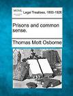 Prisons and Common Sense. by Thomas Mott Osborne (Paperback / softback, 2010)