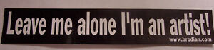 Leave-me-alone-I-039-m-an-artist-novelty-statement-black-and-white-8-034-bumper-sticker