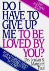 Do I Have to Give up Me to Be Loved by You? by Jordan Paul and Margaret Paul (1995, Hardcover)