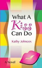 What a Kiss Can Do by Kathy Johncox (2014, Paperback)