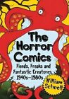 The Horror Comics: Fiends, Freaks and Fantastic Creatures, 1940s-1980s by William Schoell (Paperback, 2014)