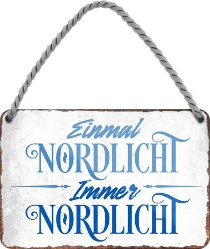 Einmal Nordlicht immer Nordlicht Norden Nordsee Hängeschild Blechschild C0146