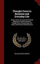 Thought-Force in Business and Everyday Life : Being a Series of Lessons in...