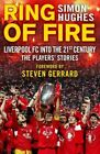 Ring of Fire: Liverpool into the 21st century: The Players' Stories by Simon Hughes (Hardback, 2016)