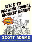 Stick to Drawing Comics, Monkey Brain!: Cartoonist Ignores Helpful Advice by Scott Adams (CD-Audio, 2007)