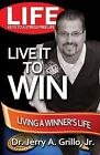 Life: Live It Win: Living in the Winner's Circle by Jr, Jerry Grillo (Paperback / softback, 2010)
