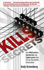 This Machine Kills Secrets: How Wikileakers, Hacktivists, and Cypherpunks are Freeing the World's Information by Andy Greenberg (Paperback, 2012)
